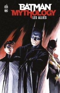 Batman Mythology  : Amis & Alliés (septembre 2021, Urban Comics)